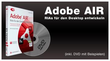 Adobe AIR - RIAs für den Desktop entwickeln: Know-how für HTML/Ajax- und Flash/Flex-Entwickler